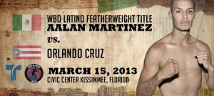 Aalan Martinez -vs- Orlando Cruz On March 15.