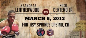 Keandrae Leatherwood -vs- Centeno March 8th on Showbox